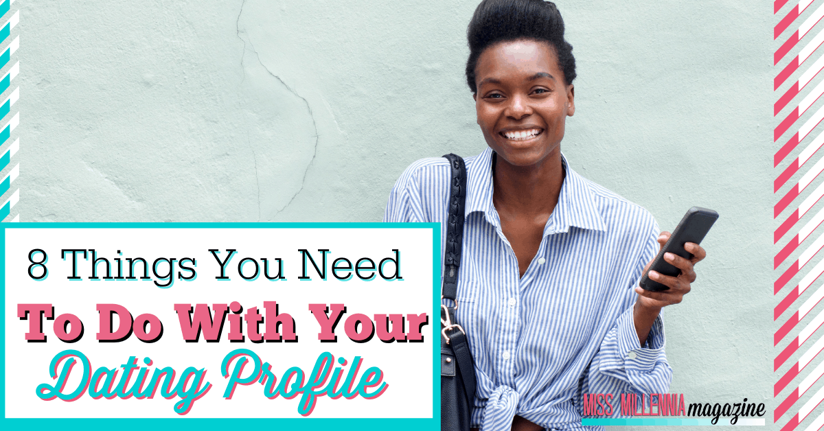 8 Things You Need To Do With Your Dating Profile