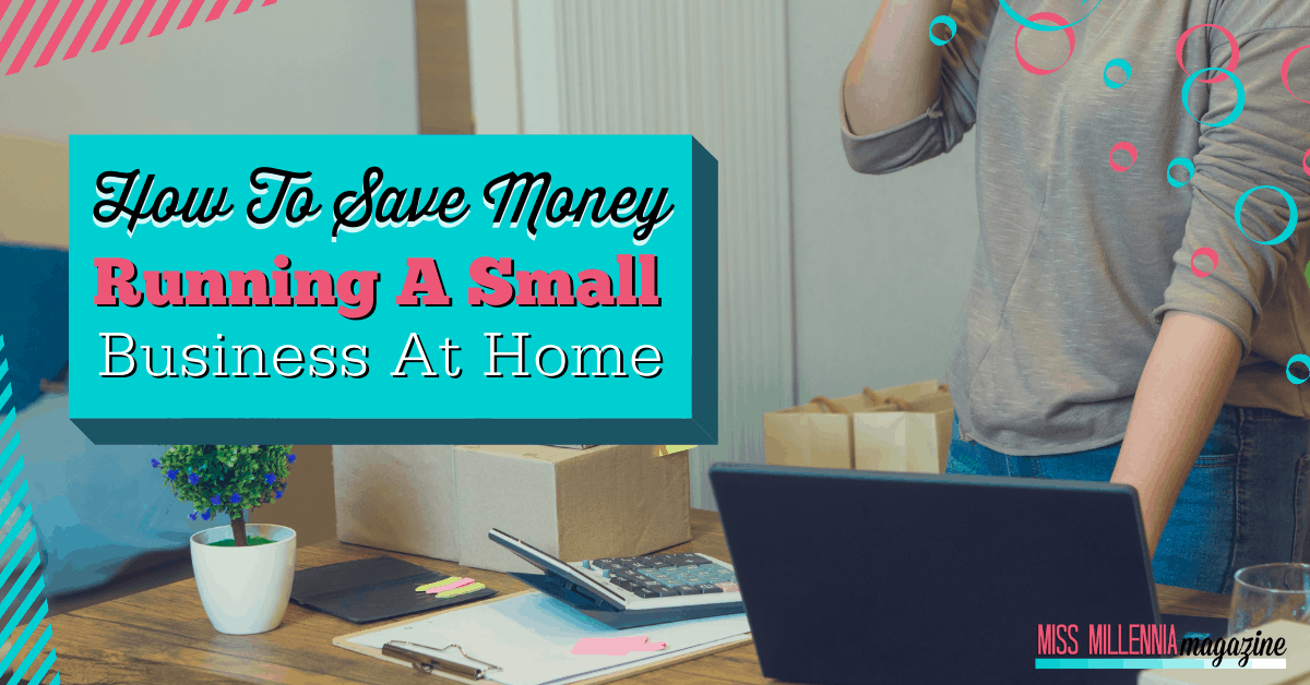 How To Save Money Running A Small Business At Home
