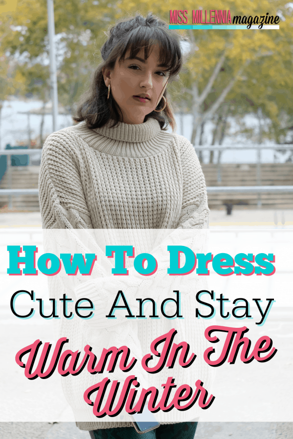 How To Dress Cute And Stay Warm In The Winter