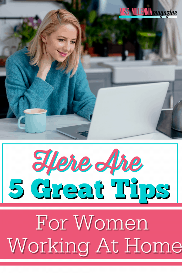 Here Are 5 Great Tips For Women Working At Home