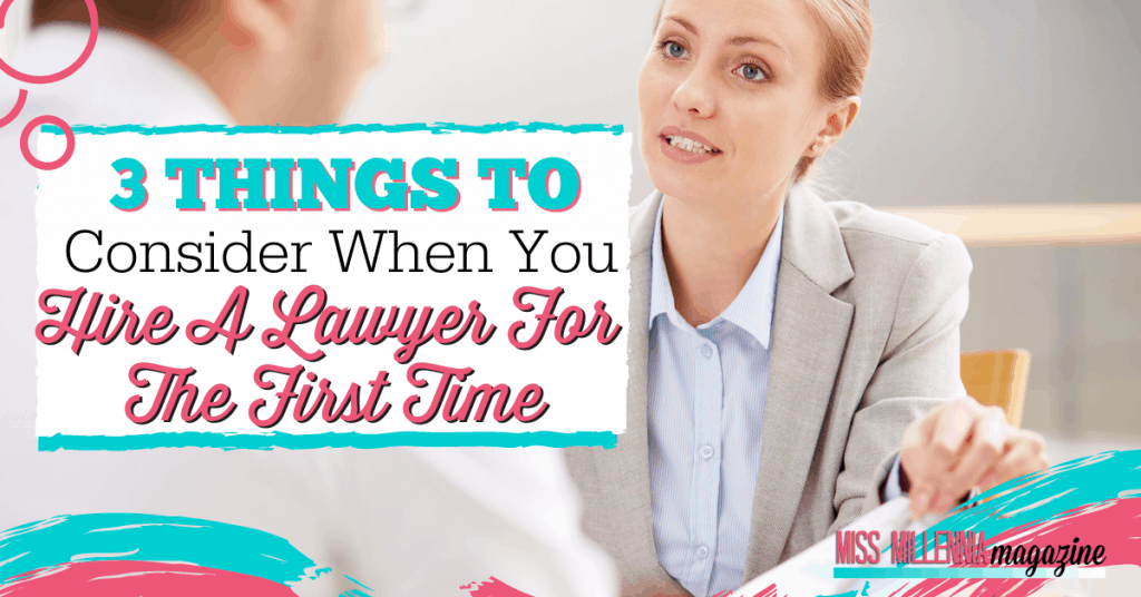 3 Things To Consider When You Hire A Lawyer For The First Time