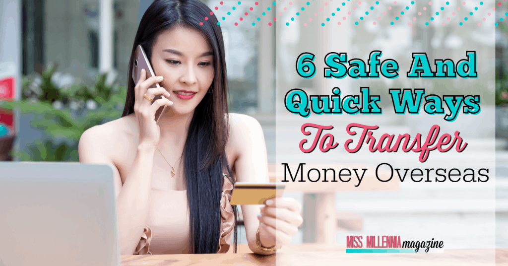 6 Safe And Quick Ways To Transfer Money Overseas