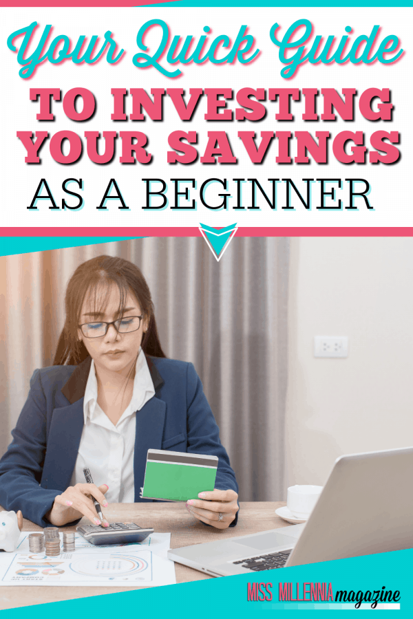 Your Quick Guide To Investing Your Savings As A Beginner