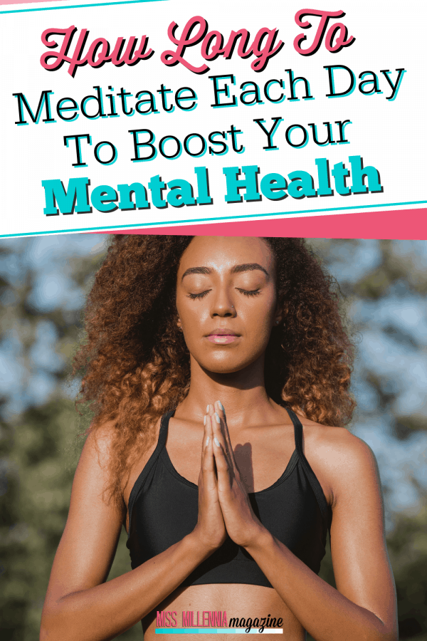 How Long To Meditate Each Day To Boost Your Mental Health