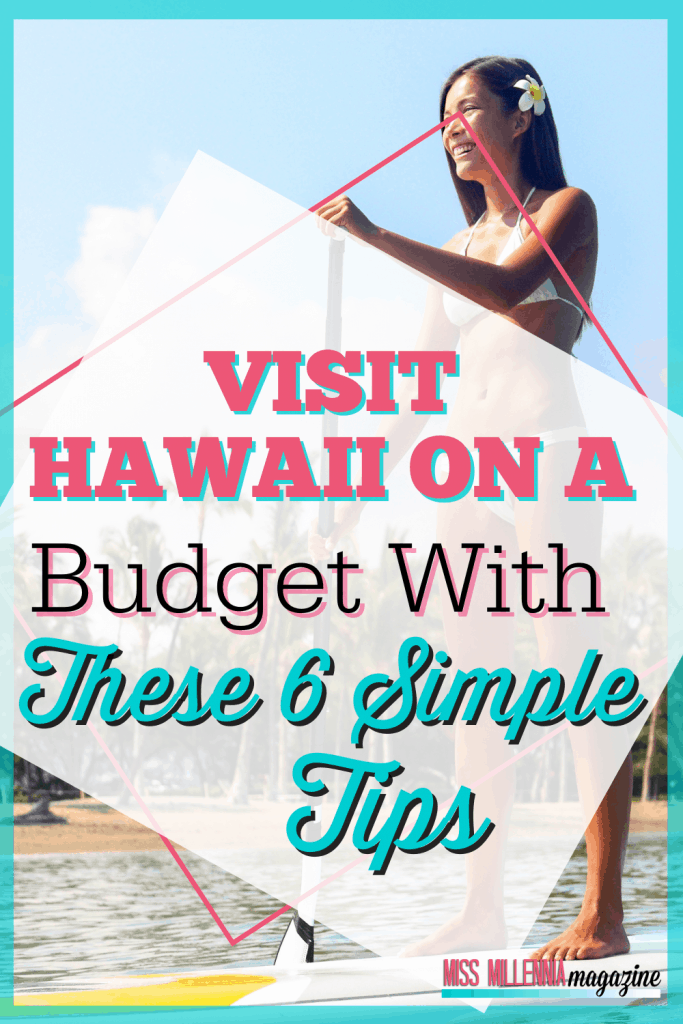 Visit Hawaii On A Budget With These 6 Simple Tips