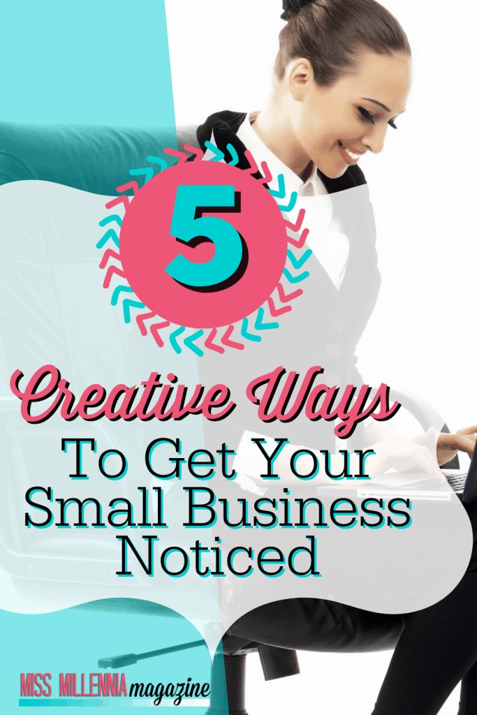 5 Creative Ways To Get Your Small Business Noticed