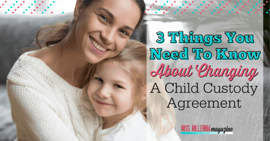 3 Things You Need To Know About Changing A Child Custody Agreement