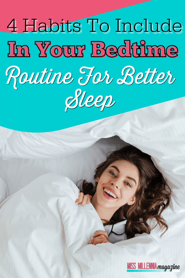 4 Habits To Include In Your Bedtime Routine For Better Sleep
