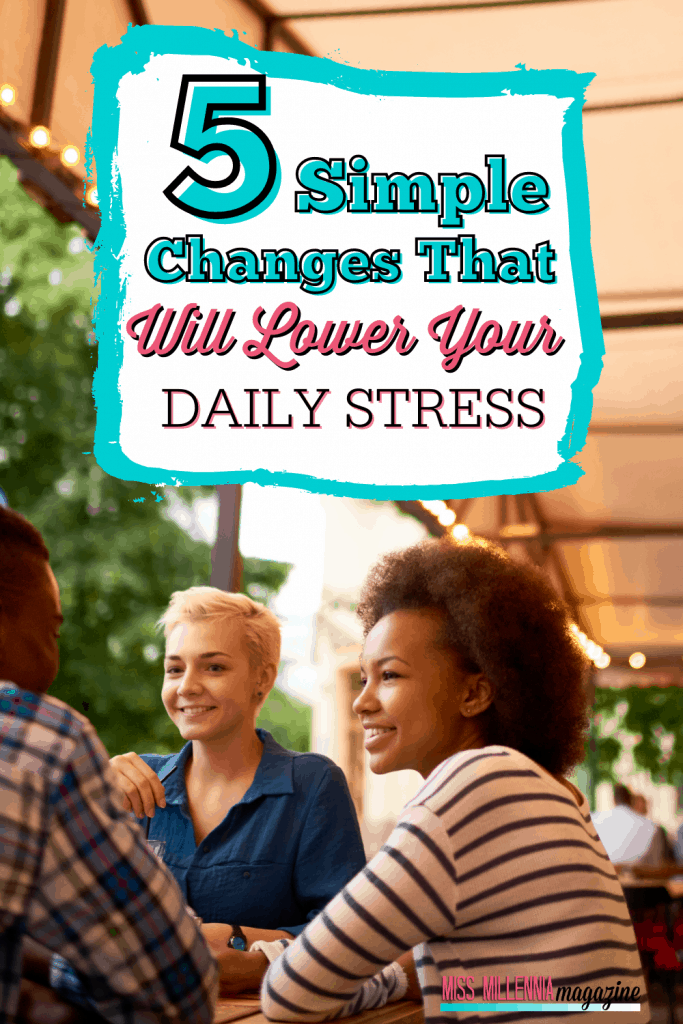 5 Simple Changes That Will Lower Your Daily Stress
