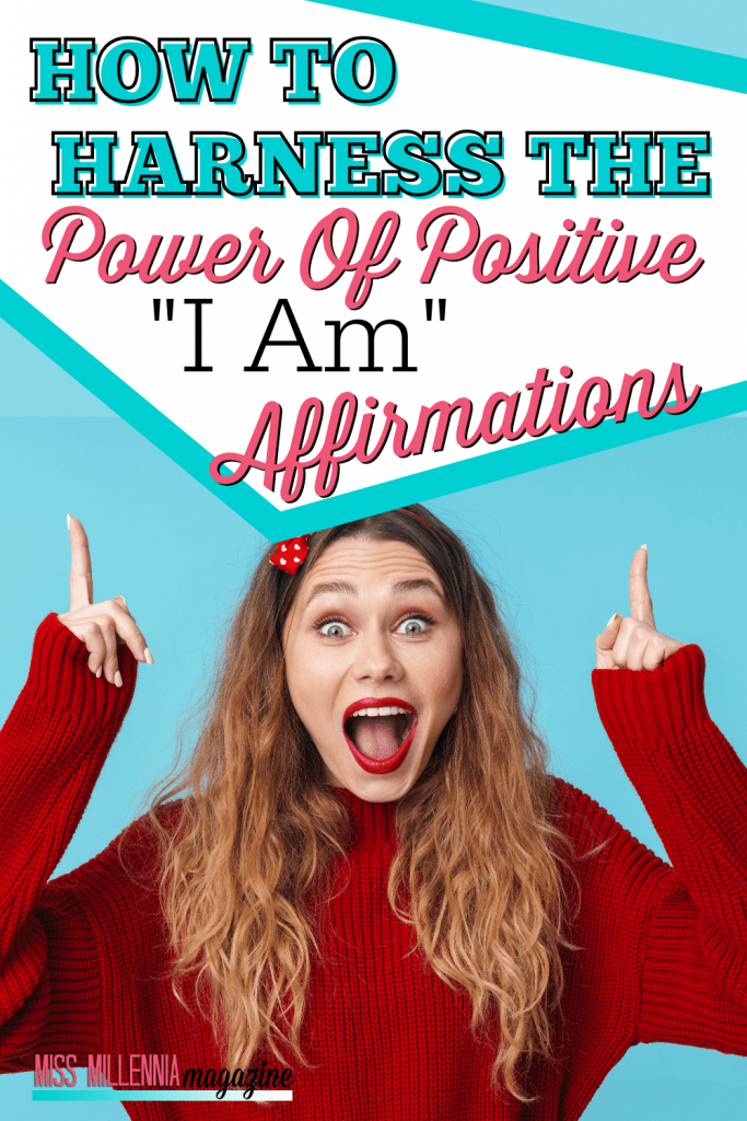 """How To Harness The Power Of Positive """"I Am"""" Affirmations"""