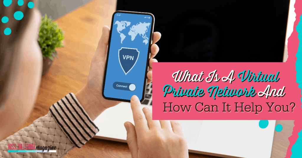What Is A Virtual Private Network And How Can It Help You?