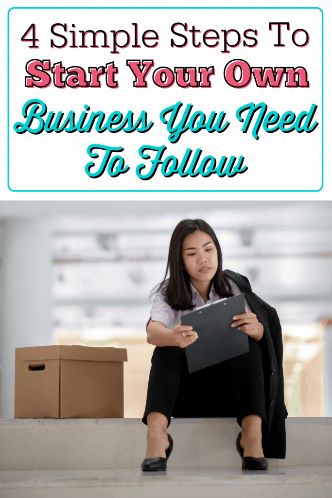 4 Simple Steps To Start Your Own Business You Need To Follow