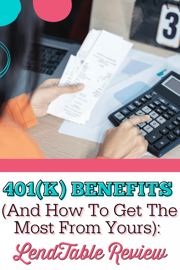 401(K) Benefits (And How To Get The Most From Yours): Lendtable Review