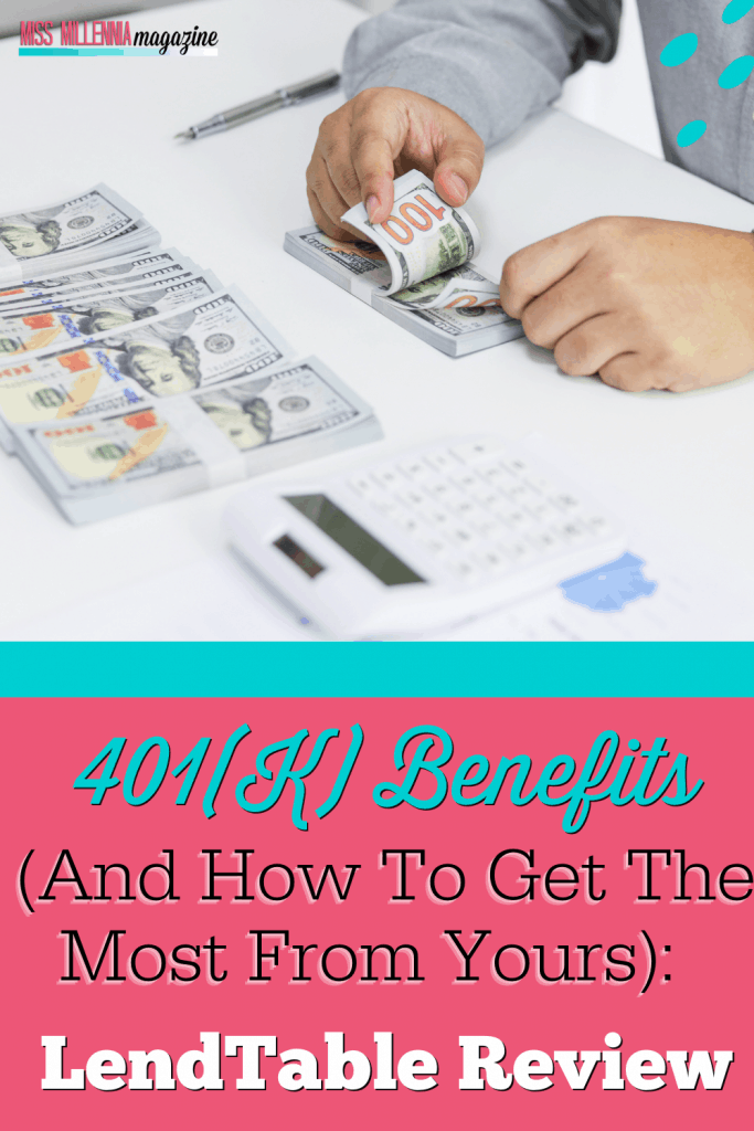 401 k Benefits & How To Get The Most From It : Lendtable Review (2021)