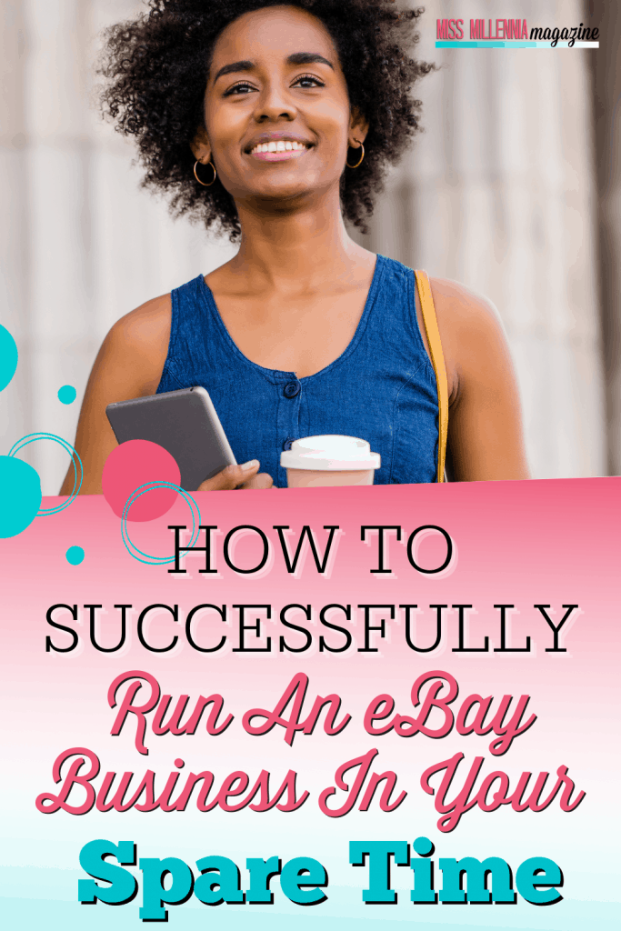 How To Successfully Run An eBay Business In Your Spare Time