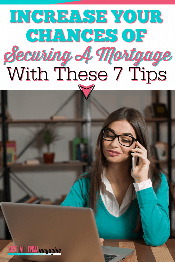 Increase Your Chances Of Securing A Mortgage With These 7 Tips