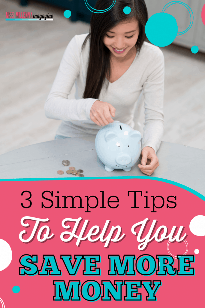 3 Simple Tips To Help You Save More Money