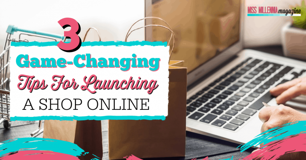 3 Game-Changing Tips For Launching An Online Store