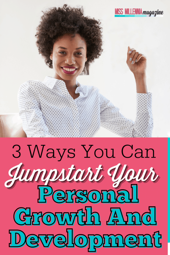 3 Ways You Can Jumpstart Your Personal Growth And Development