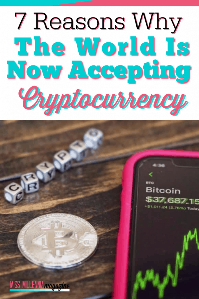 7 Reasons Why The World Is Now Accepting Cryptocurrency